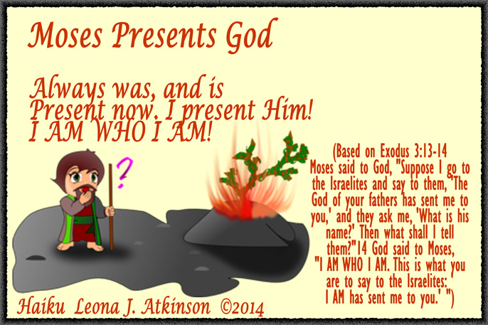 Moses Presents God--Haiku based on Exodus 3:13-14