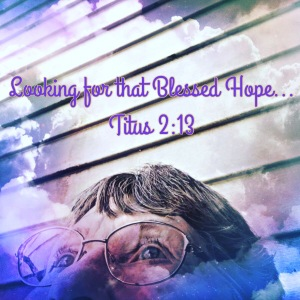 Looking for that Blessed Hope, Titus 2:13