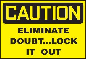 Caution--Eliminate Doubt...Lock it out