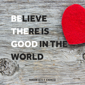 Believe There Is Good In The World—Be The Good