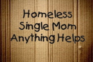 "Cardboard sign, ""Homeless. Single Mom. Anything helps"""
