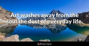 """Art washes away from the soul the dust of everyday life"". —Pablo Picasso quote"