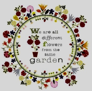 "Quote ""We are all different flowers from the same garden""  image from Pinterest"
